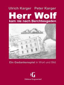 Herr Wolf kam nie nach Berchtesgaden: Ein Gedankenspiel in Wort und Bild