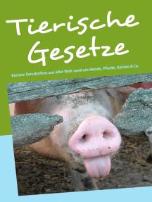 Tierische Gesetze: Kuriose Vorschriften aus aller Welt rund um Hunde, Katzen, Pferde, Mäuse und Co.