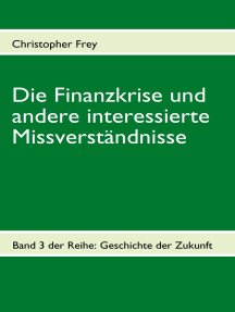 Die Finanzkrise und andere interessierte Missverständnisse: Band 3 der Reihe: Geschichte der Zukunft