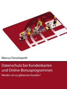 Datenschutz bei Kundenkarten und Online-Bonusprogrammen: Werden wir zu gläsernen Kunden?