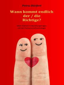 Wann kommt endlich der / die Richtige?: Mehr Klarheit in Beziehungsfragen mit der Partnerschaftsastrologie