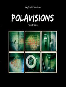 Polavisions: Fotoobjekte von Siegfried Kürschner