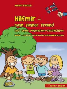 Hilfmir - mein kleiner Freund und seine Mutmacher-Geschichten / Hilfmir - my little friend and his encouraging stories: Deutsch - Englisch