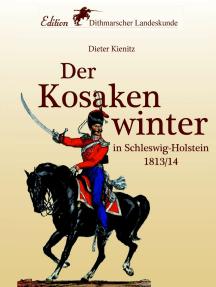 Der Kosakenwinter: in Schleswig-Holstein 1813/14