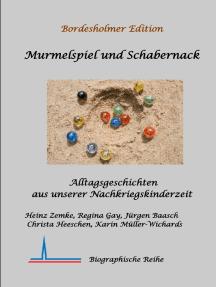 Murmelspiel und Schabernack: Alltagsgeschichten aus unserer Nachkriegskinderzeit