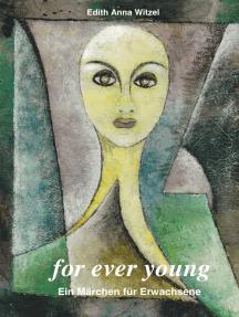 for ever young: Ein Märchen für Erwachsene