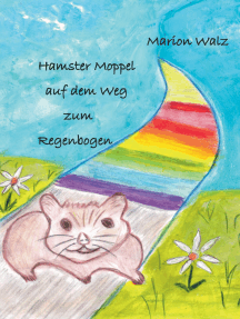 Hamster Moppel auf dem Weg zum Regenbogen