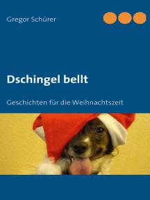 Dschingel bellt: Geschichten für die Weihnachtszeit