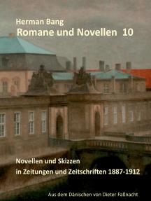 Romane und Novellen 10: Novellen und Skizzen in Zeitungen und Zeitschriften 1887 - 1912