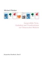 Ausgewählte Texte, Gedanken und Visualisationen zur Chinesischen Medizin
