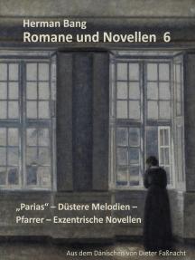 Romane und Novellen 6: Parias - Düstere Melodien - Pfarrer - Exzentrische Novellen