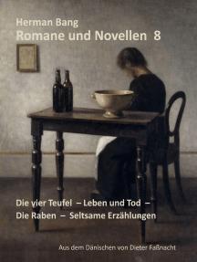 Romane und Novellen 8: Die vier Teufel - Leben und Tod - Die Raben - Seltsame Erzählungen