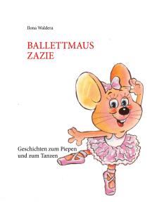 Ballettmaus Zazie: Geschichten zum Piepen und zum Tanzen