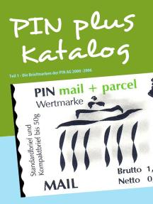 PIN plus Katalog: Teil 1 - Die Briefmarken der PIN AG 2000 -2006