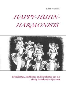 Happy-Huhn-Harmonists: Erbauliches, Köstliches und Nützliches um ein einzig dastehendes Quartett