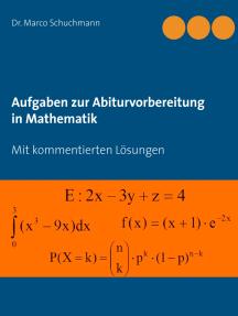Aufgaben zur Abiturvorbereitung in Mathematik: Mit kommentierten Lösungen