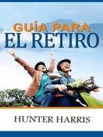 Guía para el retiro: Planeación financiera para ayudarle a jubilarse anticipadamente y feliz