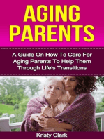 Aging Parents - A Guide On How to Care for Aging Parents to Help Them Through Life's Transitions.