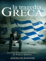 La tragedia greca. La crisi finanziaria europea in parole semplici