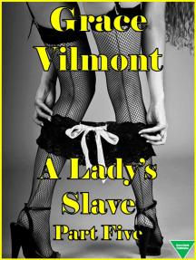 A Lady's Slave Part Five
