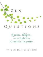Zen Questions: Zazen, Dogen, and the Spirit of Creative Inquiry