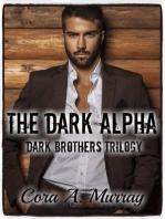 The Dark Alpha (Dark Brothers Trilogy, #1)