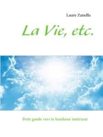 La Vie, etc.: Petit guide vers le bonheur intérieur