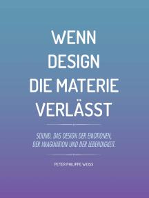 Wenn Design die Materie verlässt: Sound. Das Design der Emotionen, der Imagination und der Lebendigkeit.