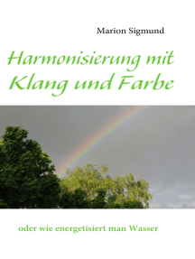 Harmonisierung mit Klang und Farbe: oder wie energetisiert man Wasser