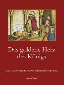 Das goldene Herz des Königs: Ein Märchen über die wahren Reichtümer des Lebens ...