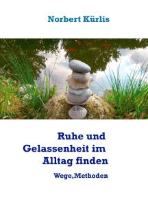 Ruhe und Gelassenheit im Alltag finden: Wege, Methoden und Übungen