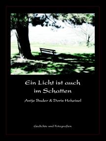 Ein Licht ist auch im Schatten: Gedichte und Fotografien