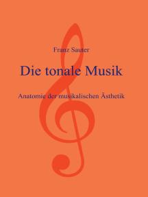 Die tonale Musik: Anatomie der musikalischen Ästhetik