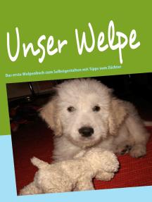 Unser Welpe: Das erste Welpenbuch zum Selbstgestalten mit Tipps vom Züchter