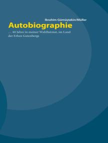 Autobiographie ... 40 Jahre in meiner Wahlheimat, im Land der Erben Gutenbergs