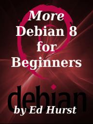 More Debian 8 for Beginners