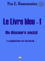 Le Livre bleu - I - Du discours social