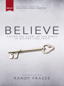 NKJV, Believe, eBook: Living the Story of the Bible to Become Like Jesus