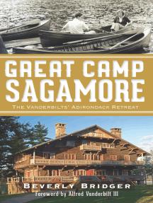Great Camp Sagamore: The Vanderbilts' Adirondack Retreat