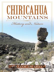 Chiricahua Mountains: History and Nature