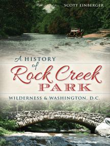 A History of Rock Creek Park: Wilderness & Washington, D.C.