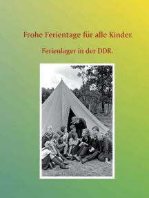 Frohe Ferientage für alle Kinder.: Ferienlager in der DDR.