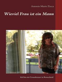 Wieviel Frau ist ein Mann: Ich bin ein Crossdresser in Remscheid