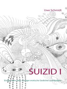 Suizid I: Einige mehr oder weniger erotische Gedichte und Baladen