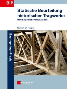 Statische Beurteilung historischer Tragwerke: Band 2 - Holzkonstruktionen