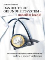 Das deutsche Gesundheitssystem - unheilbar krank?