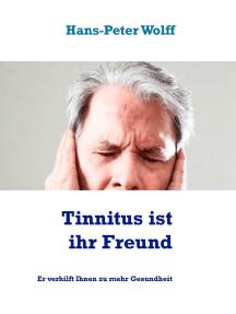 Tinnitus ist ihr Freund: Er verhilft Ihnen zu mehr Gesundheit