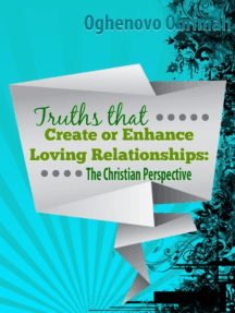 Truths that Create or Enhance Loving Relationships: The Christian Perspective