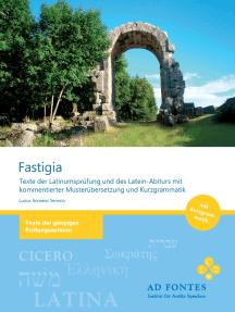 FASTIGIA: Texte der Latinumsprüfung und des Latein-Abiturs mit kommentierter Musterübersetzung und Kurzgrammatik