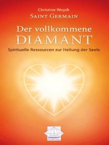 Saint Germain Der vollkommene Diamant: Spirituelle Ressourcen zur Heilung der Seele